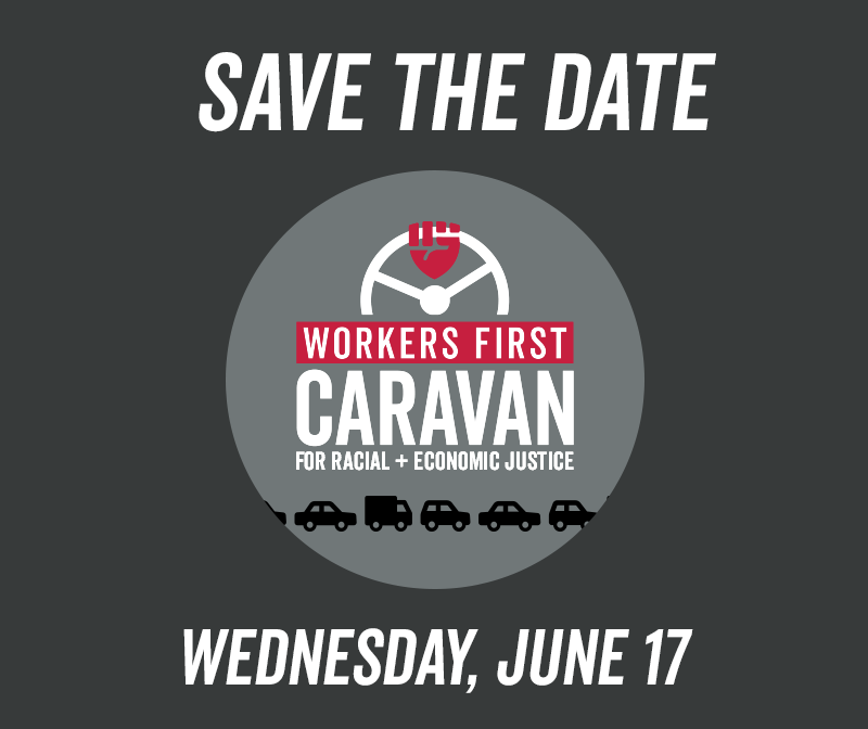 Save the Date: Workers First Caravan for Racial + Economic Justice